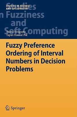 Fuzzy Preference Ordering of Interval Numbers in Decision Problems By Sengupta, Atanu/ Pal, Tapan Kumar